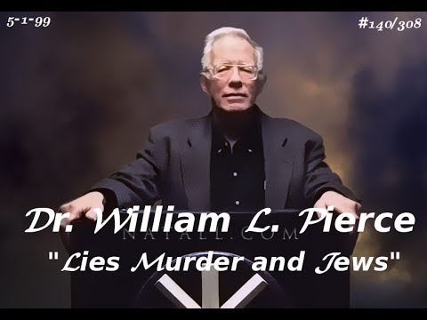 "DR. WILLIAM LUTHER PIERCE (5-1-99) "" LIES MURDER and JEWS"" #140/308"
