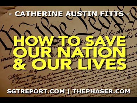 HOW TO SAVE OUR NATION & OUR LIVES BEFORE IT'S TOO LATE -- Catherine Austin Fitts