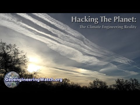 Hacking The Planet: The Climate Engineering Reality ( Dane Wigington GeoengineeringWatch.org )