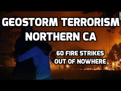60 GeoEngineered Fire Storms in Northern California Out of Nowhere