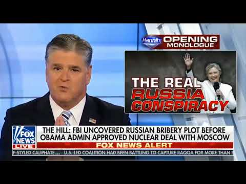 Sean Hannity  On Fox News 10/17/17: Clinton, Obama, Real Russian Collusion On Uranium One Deal