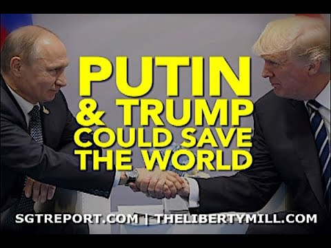 PUTIN & TRUMP COULD SAVE THE WORLD.