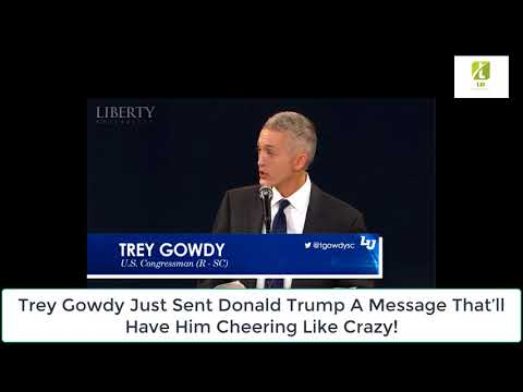 Trey Gowdy Just Sent Donald Trump A Message That'll Have Him Cheering Like Crazy!