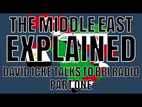The Middle East Explained - David Icke - Part One
