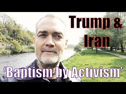 Ken O'Keefe - Trump & Iran - 'Baptism by Activism'