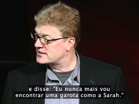 Sir Ken Robinson - TED 2006 - As escolas acabam com a criatividade