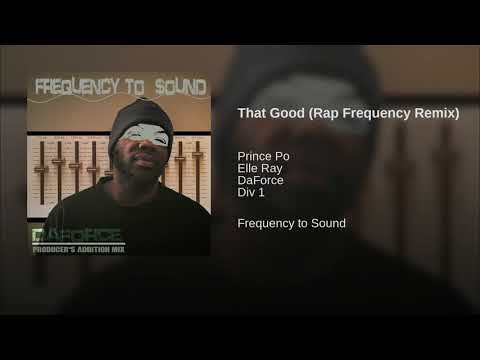 "DaForce - ""That Good (Rap Frequency Remix)"""