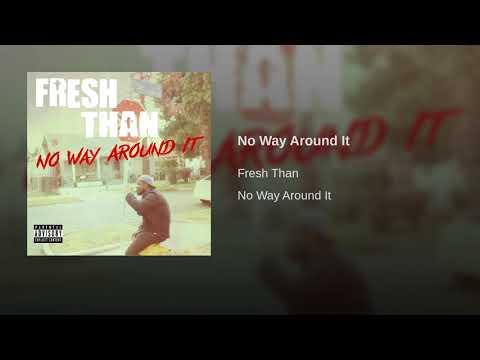 Fresh Than - No Way Around It