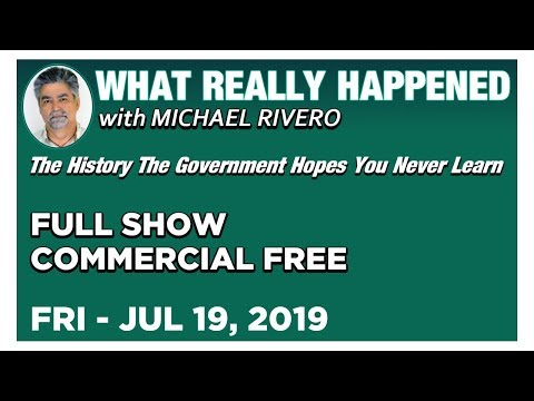 What Really Happened: Mike Rivero Friday 7/19/19: Today's News Talk Show