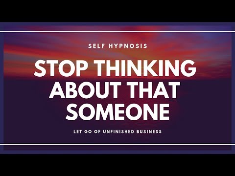 HYPNOSIS Stop Thinking About That Someone and Let Go of Unfinished Business.
