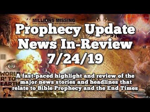 Prophecy Update End Times News Headlines  - 7/24/19