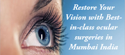 Restore Your Vision with Best-in-class ocular surgeries in Mumbai India