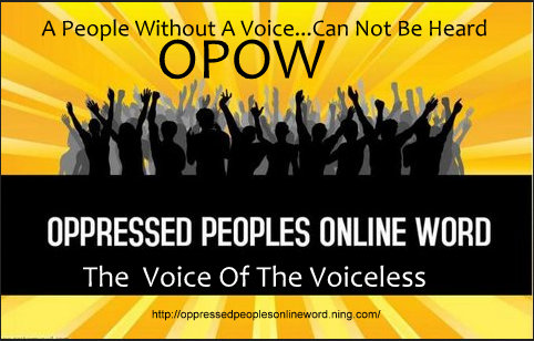 A People Without A Voice...Can Not Be Heard...OPOW...The Voice Of The Voiceless...