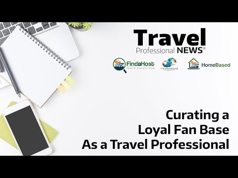 Curating a Loyal Fan Base as a Travel Professional