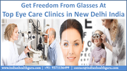 Get Freedom from Glasses at Top Eye Care Clinics in New Delhi India