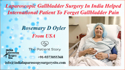 Laparoscopic Gallbladder Surgery In India Helped International Patient To Forget Gallbladder Pain