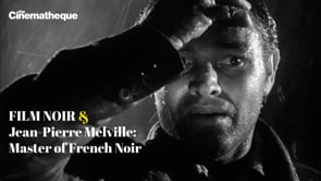 The Cinematheque presents Film Noir 2019 & Jean-Pierre Melville: Master of French Noir Aug 1-22