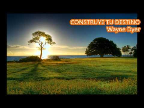 CONSTRUYE TU DESTINO, Wayne Dyer