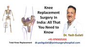 Knee Replacement Surgery In India, All That You Need to Know