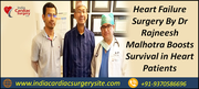 Heart Failure Surgery By Dr Rajneesh Malhotra Boosts Survival in Heart Patients