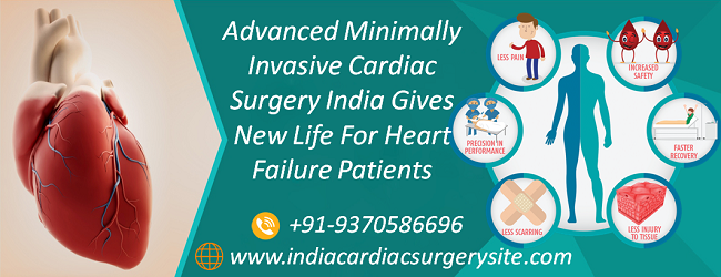 Advanced Minimally Invasive Cardiac Surgery India Gives New Life For Heart Failure Patients