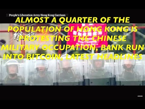 Bank Run into Bitcoin, 1.7 Million Hong Kong People Protesting Chinese Military Occupation