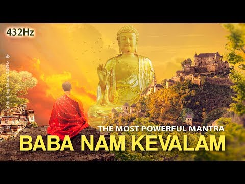 BABA NAM KEVALAM Sound at 432Hz - The most Powerful Mantra ॐ