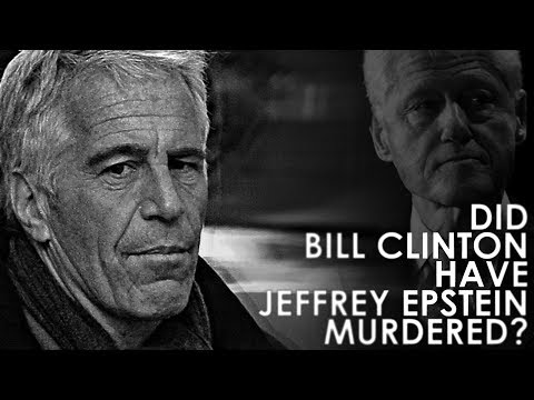 Did Bill Clinton Have Jeffrey Epstein Murdered?