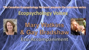 Ecopsychology Voices Interview with Mary Watkins, PhD & Gay Bradshaw, Phd PhD on Eco-Accompaniment