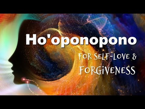 Ho'oponopono for Self love & Radical Forgiveness