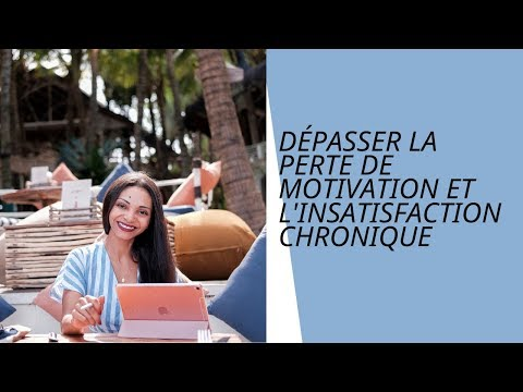 1. Dépasser la perte de motivation et l'insatisfaction chronique