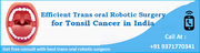 Efficient Transoral Robotic Surgery for Tonsil Cancer in India
