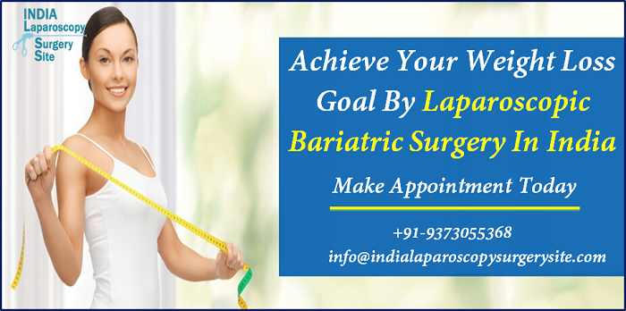 Achieve Your Weight Loss Goal By Laparoscopic Bariatric Surgery In India