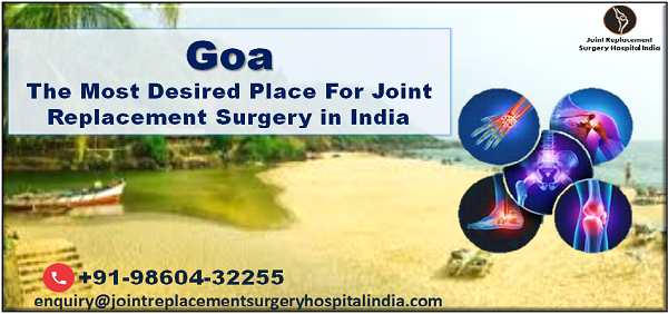 Goa the most desired place for joint replacement Surgery