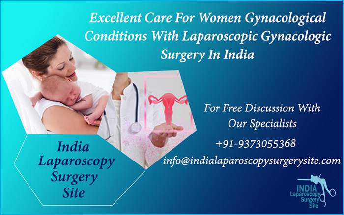 Excellent Care For Women Gynacological Conditions With Laparoscopic Gynacologic Surgery In India