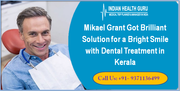 Mikael Grant Got Brilliant Solution for a Bright Smile with Dental Treatment in Kerala