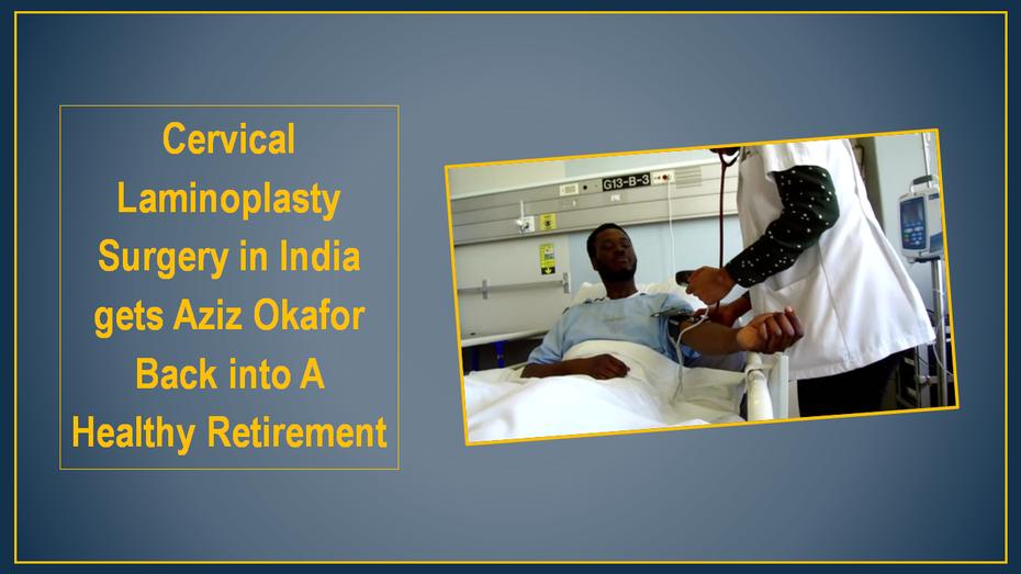 Cervical Laminoplasty Surgery in India gets Aziz Okafor Back into A Healthy Retirement