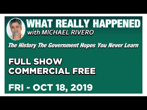 What Really Happened: Mike Rivero Friday 10/18/19: Today's News Talk Show