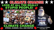 CLIMATE CHANGE SCAM LOOK AT ALL THE REALLY NSTUPID PEOPLE