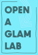 Open a GLAM Lab A Gallery, Library, Archive and Museum Lab