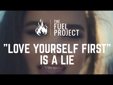 """Love Yourself First"" Is A Lie"