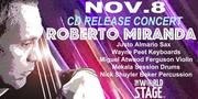 "ROBERTO MIRANDA ""CD Release Concert"" @ The 'new' World STAGE ~ *updatez*"