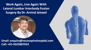 Work Again, Live Again With Lateral Lumbar Interbody Fusion Surgery By Dr. Arvind Jaiswal