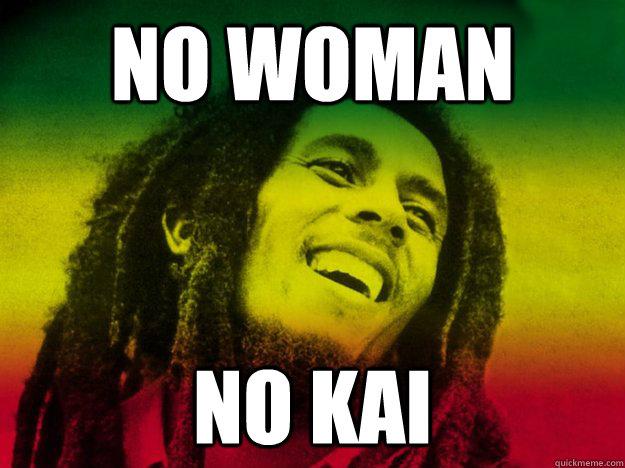 No woman: No Kai