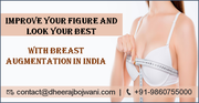 Improve Your Figure And Look Your Best With Breast Augmentation In India