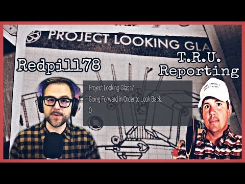 "TRUreporting And Redpill78 Thoroughly Discuss ""Project Looking Glass"""