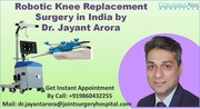 Robotic Knee Surgery in India by Dr. Jayant Arora