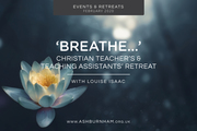 'BREATHE...' Christian Teacher's and Teaching Assistants' Retreat