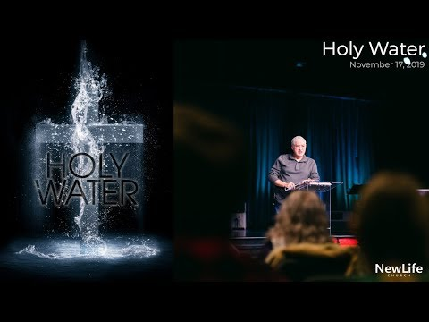 New Life Church -- Holy Water -- 11-17-19