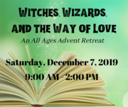 Witches, Wizards and The Way of Love: An Advent Retreat